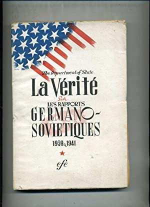 LA VÉRITÉ SUR LES RAPPORTS GERMANO-SOVIETIQUES 1939 à 1941. (The Department of State). Edition re...