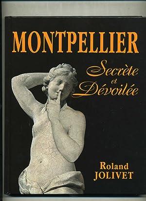 MONTPELLIER SECRÈTE ET DÉVOILÉE: JOLIVET ( Roland
