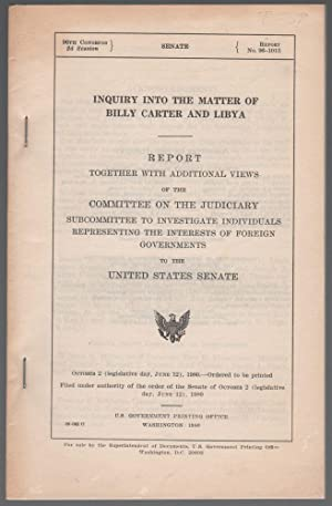 Inquiry into the Matter of Billy Carter and Libya; Report Together with Additional Views of the C...