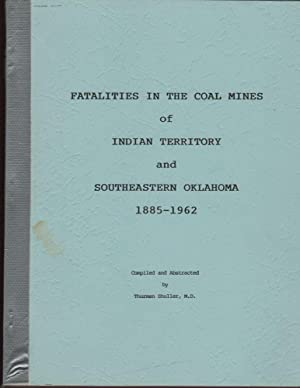 Fatalities in the Coal Mines of Indian Territory and Southeastern Oklahoma 1885-1962