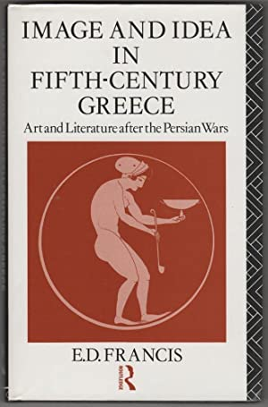 Image and Idea in Fifth-Century Greece: Art: FRANCIS, E. D.