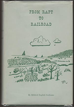 From Raft to Railroad: A History of the Town of Greene Chenango County, New York 1792-1867