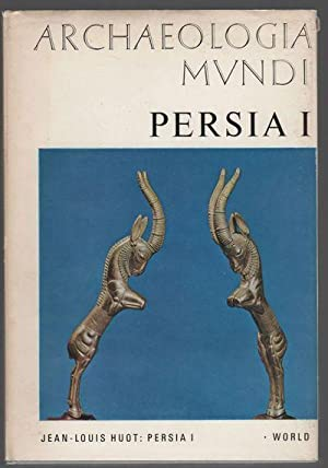 Archaeologia Mundi: Persia I and II: HUOT, Jean-Louis and