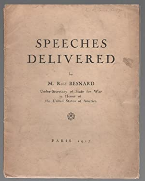 Speeches Delivered by M. Rene Besnard Under-Secretary of State for War in Honor of the United Sta...