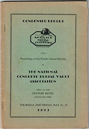 Condensed Report of the Proceedings of the Fourth Annual Meeting of the National Concrete Burial ...