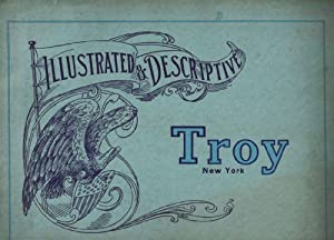 Troy: The Progressive City Organized in 1816 [cover title: Illustrated & Descriptive Troy, New York]