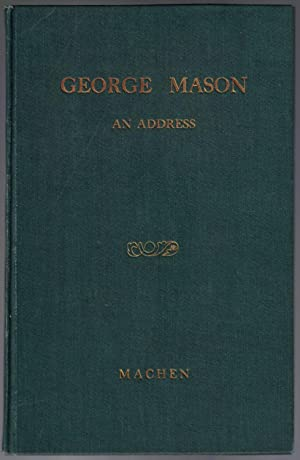 George Mason of Virginia: An Address by Lewis H. Machen Presenting a Portrait to Fairfax County M...