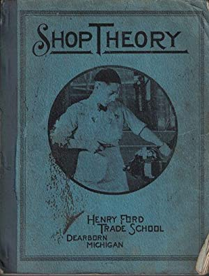Shop Theory [Henry Ford Trade School manual]: HENRY FORD TRADE