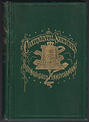 Continental Sketches or Distinguished Pennsylvanians. . With an Appendix, Containing Important St...