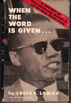 When the Word is Given: A Report on Elijah Muhammad, Malcolm X, and the Black Muslim world