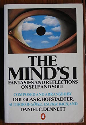 The Mind's I: Fantasies and Reflections on: Hofstadter, Douglas R.