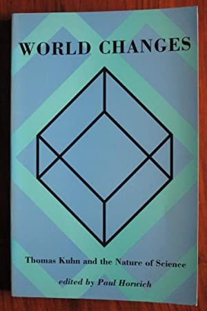 World Changes: Thomas Kuhn and the Nature of Science: Horwich, Paul (editor)