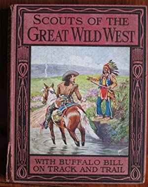 Scouts of the Great Wild West: With: Willson, Wingrove (editor)