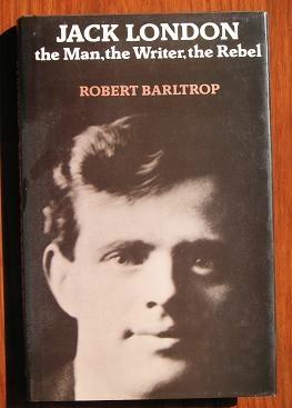 Jack London: The Man, the Writer, the: Barltrop, Robert