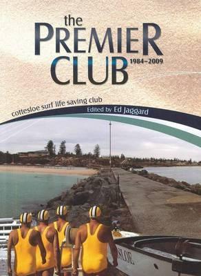 Premier Club, The: 1984-2009: Cottesloe Surf Life: Jaggard, Ed (ed.)