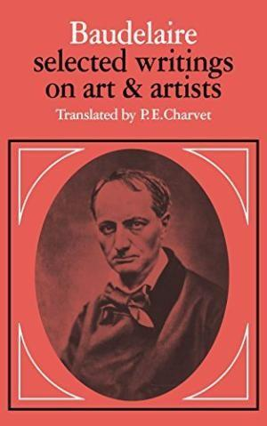 Baudelaire: Selected Writings on Art and Artists: Baudelaire, Charles; Transl.