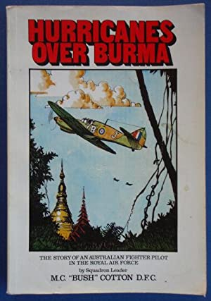 Hurricanes Over Burma: The Story of an: Cotton DFC OAM,