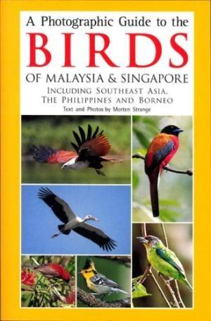 Photographic Guide to the Birds of Malaysia & Singapore including Southeast Asia, the Philippines...