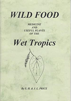WILD FOOD. Medicine and Useful Plants of the Wet Tropics