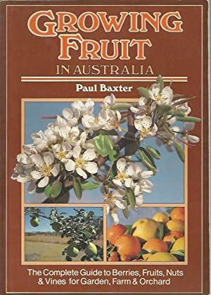 Growing Fruit in Australia: The Complete Guide to Berries, Fruits, Nuts & Vines for Garden, Farm ...