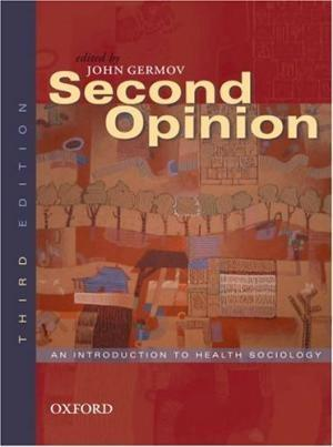 Second Opinion: An Introduction to Health Sociology: John Germov
