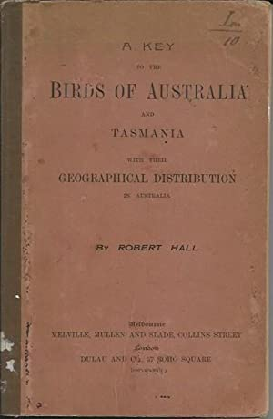 Key to the Birds of Australia and Tasmania, with their geographical distribution in Australia
