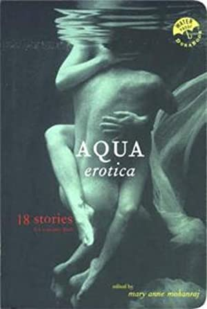 AQUA EROTICA (Waterproof to read in the: Mary Anne Mohanraj