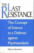 Last Resistance, The : The Concept of Science as a Defense against P
