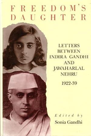 Freedom's daughter. Letters between Indira Gandhi and: Gandhi, Sonia, ed.,