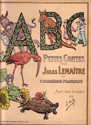 A B C. (Petits contes). Par Jules Lemaitre. Avec des images de Job.: Job, illustrator; Jules ...