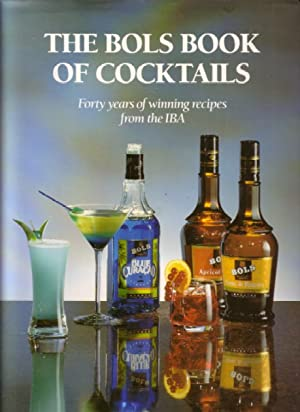 The Bols Book of Cocktails. Forty years of winning recipes from the IBA.