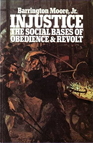 Injustice. The social basis of obedience and: Barrington Moore, Jr.,