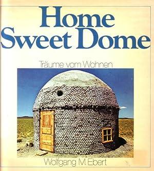 Home sweet dome. Träume vom Wohnen.: Ebert, Wolfgang M.,