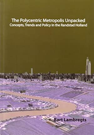 The polycentric metropolis unpacked. Concepts, trends and policy in the Randstad Holland. [Thesis...