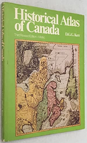 Historical atlas of Canada. Third revised edition.: Kerr, D.G.R.,