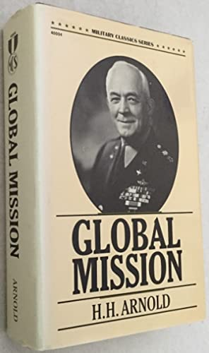 Global mission. [Military Classic Series]: Arnold, H.H.,