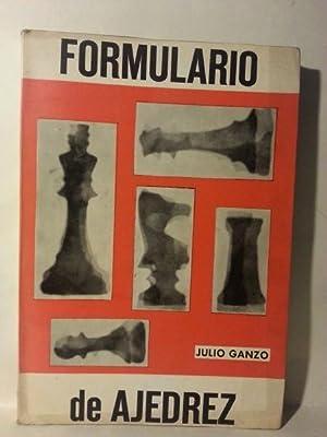 FORMULARIO DE AJEDREZ. Bases Del Juego .: Ganzo, Julio.