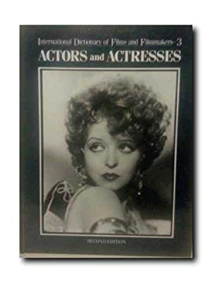 International Dictionary of Films and Filmmakers - 3: Actors and Actresses