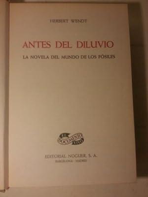 ANTES DEL DILUVIO. La Novela Del Mundo De Los Fosiles.: Wendt, Herbert.