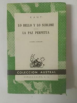 LO BELLO Y LO SUBLIME / LA PAZ PERPETUA.: Kant, Emmanuel.