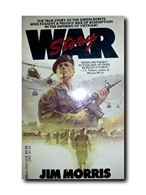 WAR STORY. The True Story of the Green Berets Who Fought a Private War of Redemption in the Infer...