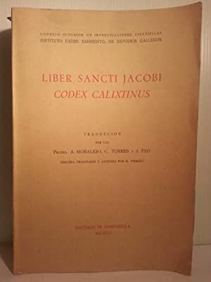 LIBER SANCTI JACOBI. CODEX CALIXTINUS. Traduccion Por Los Profrs.dirigida, Prologada y Anotada Po...