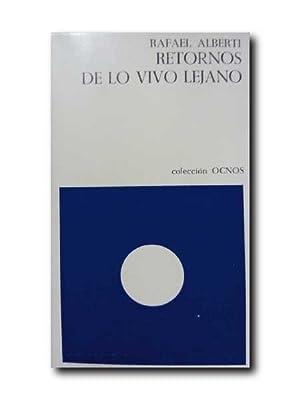 Retornos De Lo Vivo Lejano.: Alberti, Rafael.