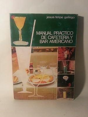 Manual Practico De Cafeteria y Bar Americano.: Jesus Felipe Gallego.