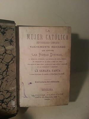 La Mujer Catolica. Devocionario Completo Nuevamente Revisado Que Contiene Las Horas Divinas.