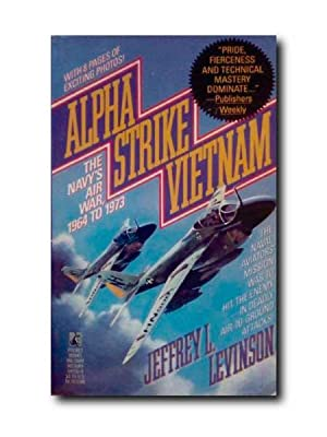 ALPHA STRIKE VIETNAM. The Navy's Air War, 1964 to 1973.
