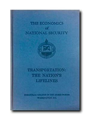 THE ECONOMICS OF NATIONAL SECURITY. TRANSPORTATION: THE NATION'S LIFELINES.