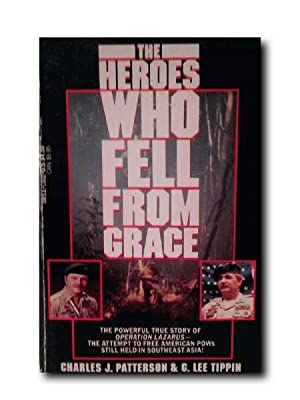 THE HEROES WHO FELL FROM GRACE. The True Story of Operation Lazarus, the Attempt to Free American...