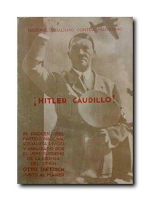 HITLER CAUDILLO!. Nacionasocialismo Contra Marxismo.: Dietrich, Otto. Junto