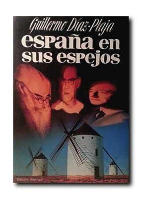 ESPAÑA EN SUS ESPEJOS .: Diaz- Plaja, Guillermo